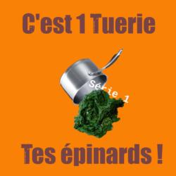 Vignette C'est une tuerie tes épinards (saison 1)